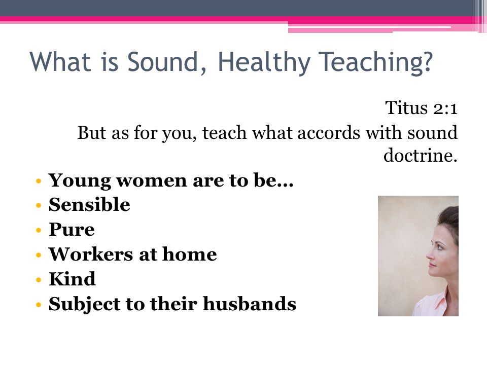 What is Sound, Healthy Teaching. Titus 2:1 But as for you, teach what accords with sound doctrine.