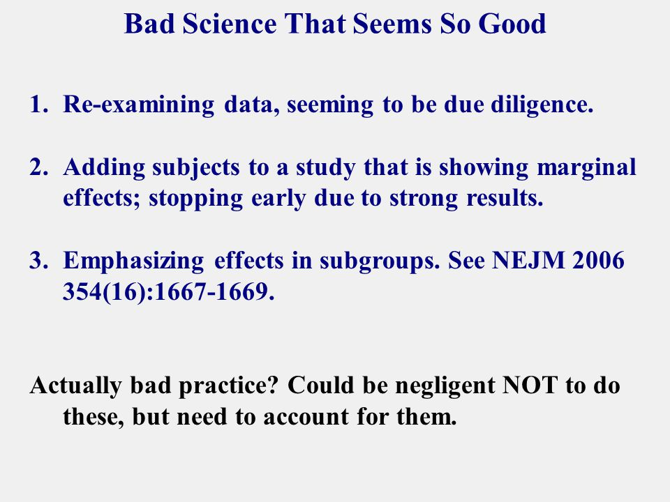 Bad Science That Seems So Good 1.Re-examining data, seeming to be due diligence.