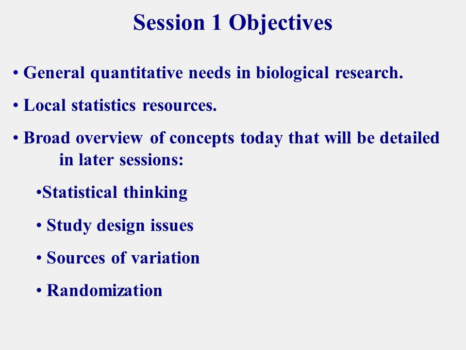 Session 1 Objectives General quantitative needs in biological research.