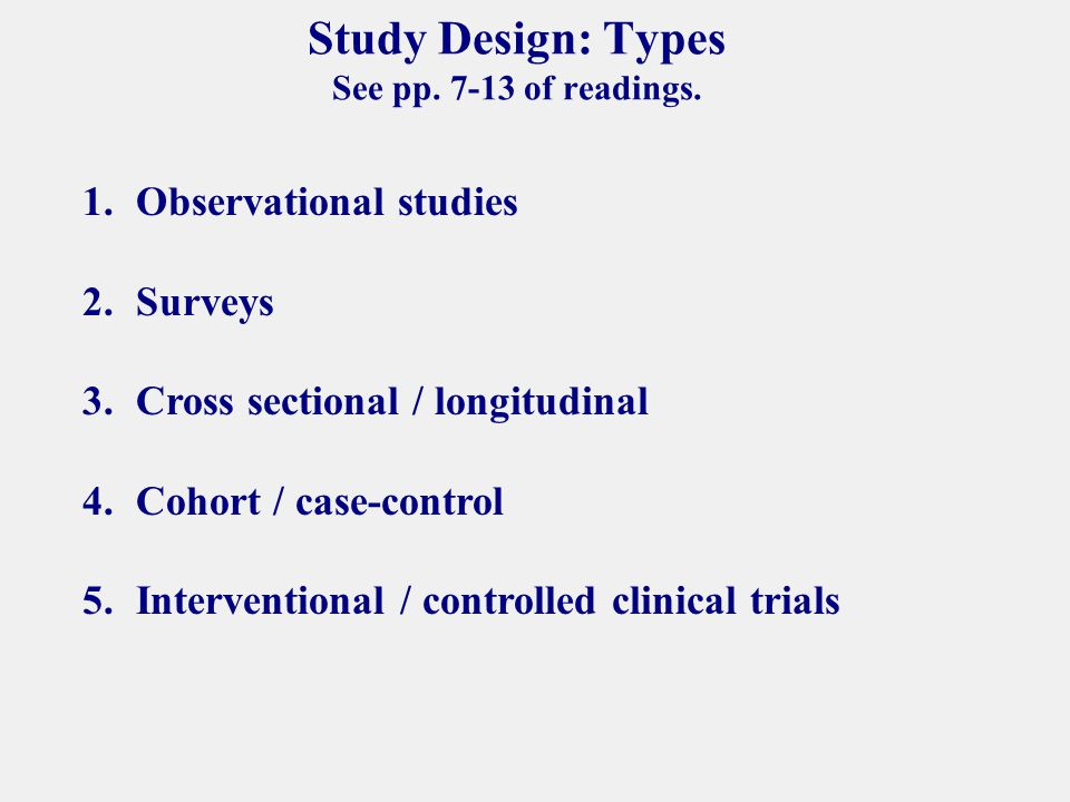 Study Design: Types See pp. 7-13 of readings.