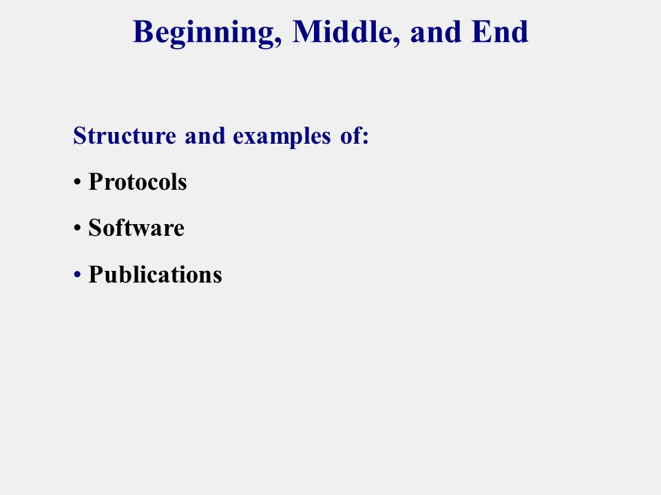 Beginning, Middle, and End Structure and examples of: Protocols Software Publications