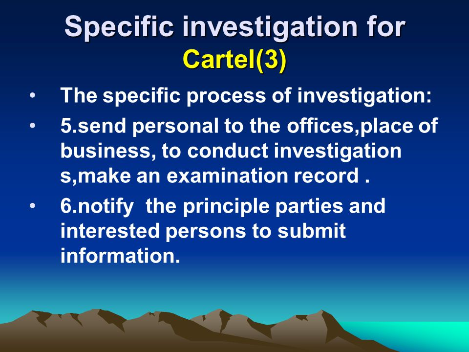 Specific investigation for Cartel(3) The specific process of investigation: 5.send personal to the offices,place of business, to conduct investigation s,make an examination record.