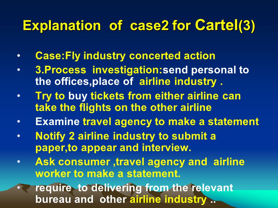 Explanation of case2 for Cartel (3) Case:Fly industry concerted action 3.Process investigation:send personal to the offices,place of airline industry.