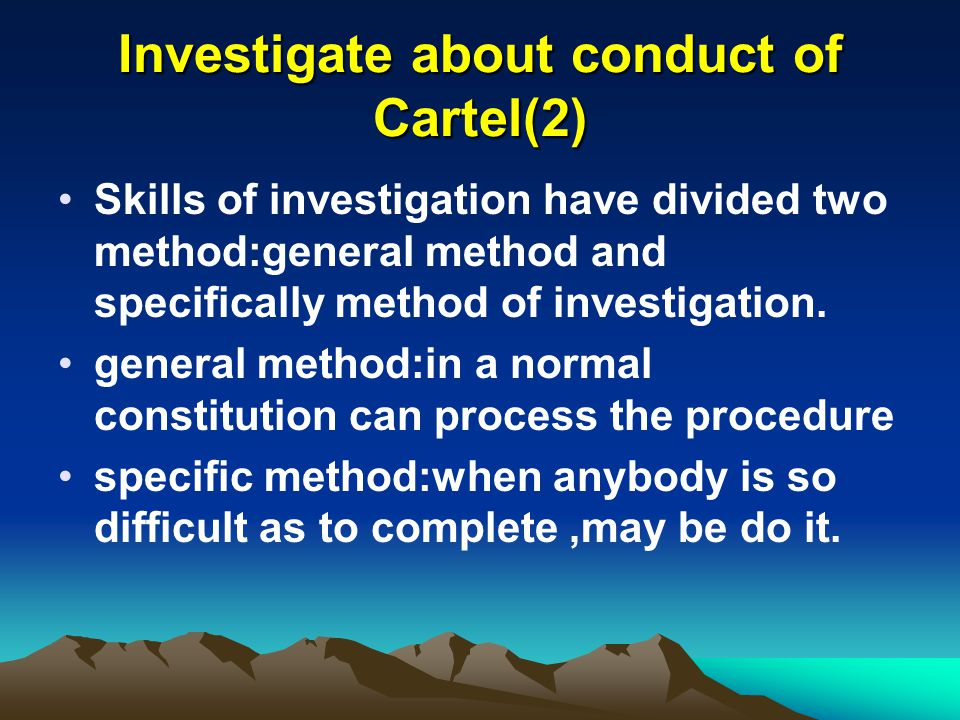 Investigate about conduct of Cartel(2) Skills of investigation have divided two method:general method and specifically method of investigation.