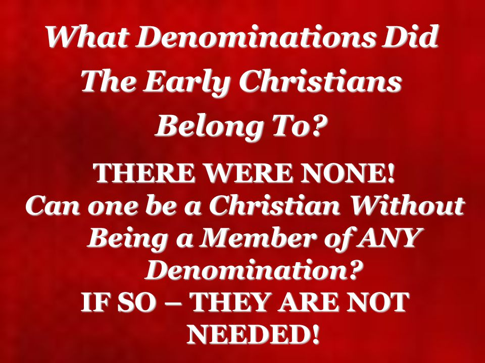 Does The Bible Require a Christian to Join A Denomination? IF So, WHICH ONE?