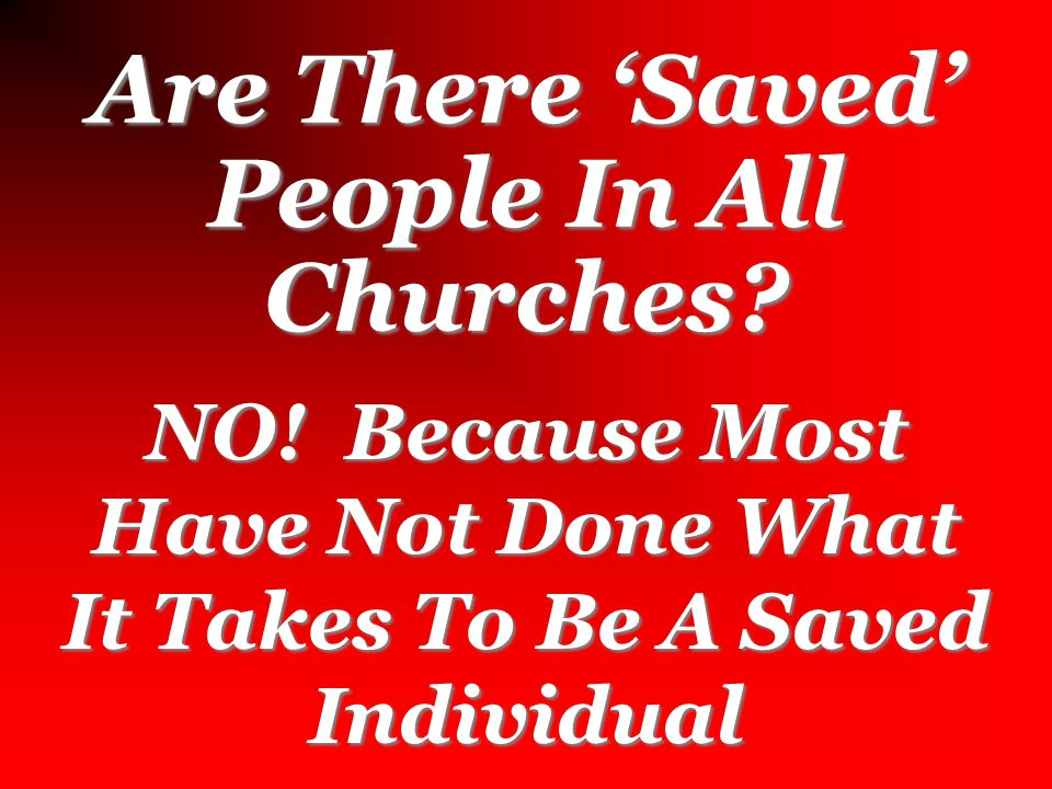 Are There 'Saved' People In All Denominations.NO.