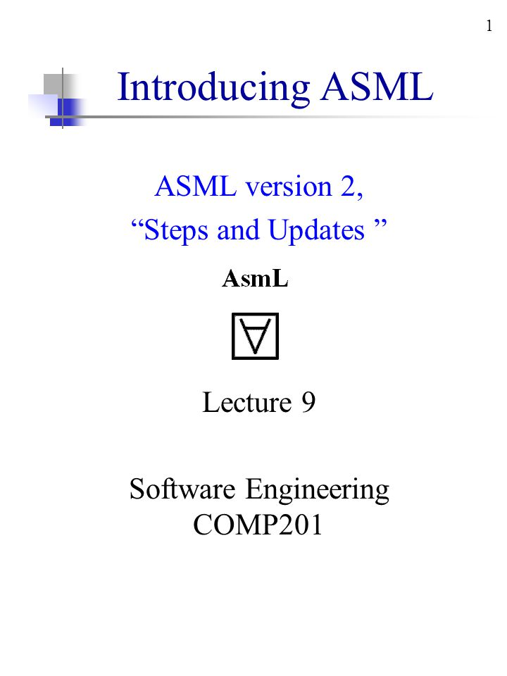 2 The Executable Specification Language - ASML 2 Compiler asmlc [name of the program] Example D:\>asmlc test.asml D:\> test.exe