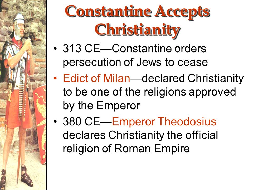 Constantine Accepts Christianity 312 CE—Constantine fighting rivals for control of Rome –Marched to the Tiber River at Rome to battle his chief rival.