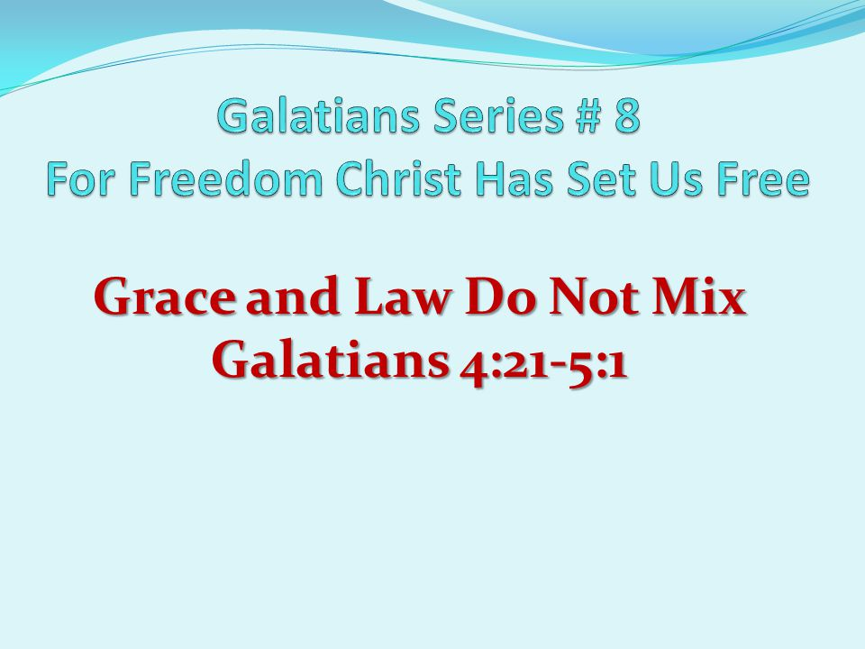 Grace and Law Do Not Mix Galatians 4:21-5:1