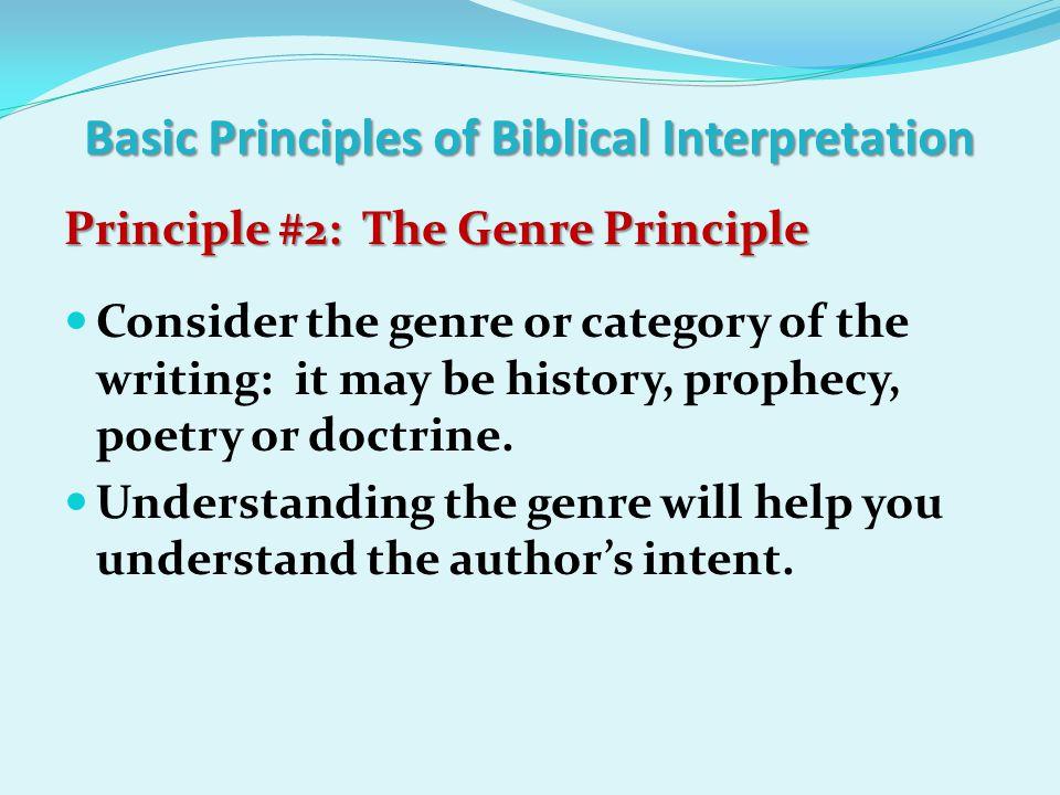 Basic Principles of Biblical Interpretation Principle #2: The Genre Principle Principle #2: The Genre Principle Consider the genre or category of the