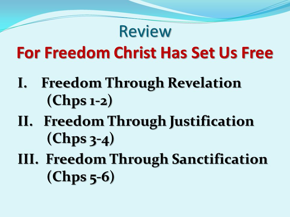 Review For Freedom Christ Has Set Us Free I. Freedom Through Revelation (Chps 1-2) II.
