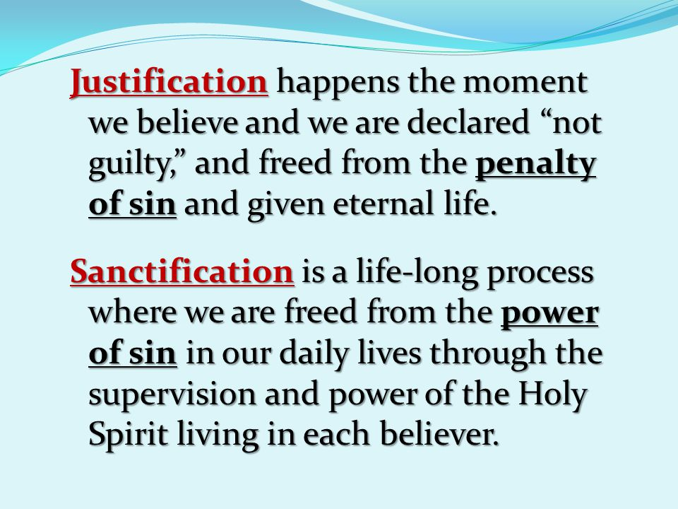 """Justification happens the moment we believe and we are declared """"not guilty,"""" and freed from the penalty of sin and given eternal life. Sanctification"""