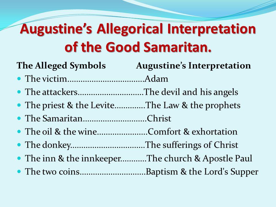 Augustine's Allegorical Interpretation of the Good Samaritan. The Alleged Symbols Augustine's Interpretation The victim……………………………..Adam The attackers