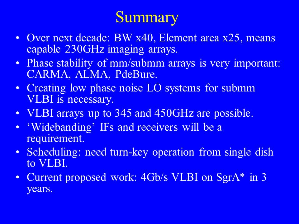 Summary Over next decade: BW x40, Element area x25, means capable 230GHz imaging arrays.