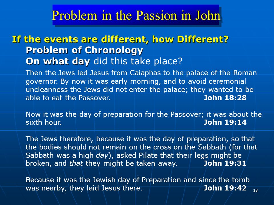 13 Problem in the Passion in John If the events are different, how Different.