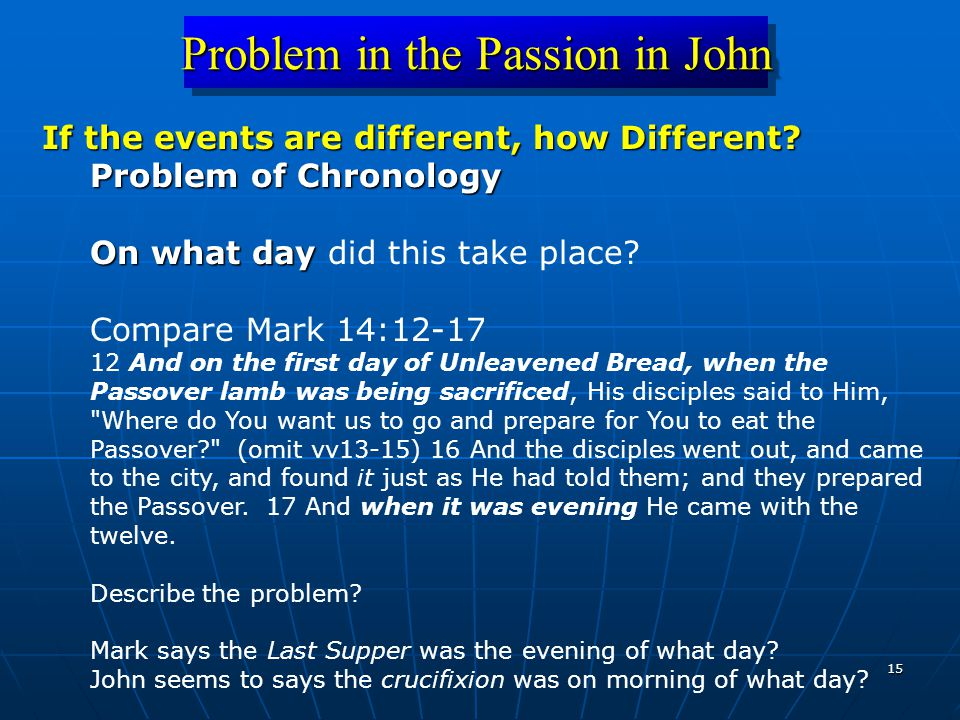 15 Problem in the Passion in John If the events are different, how Different.