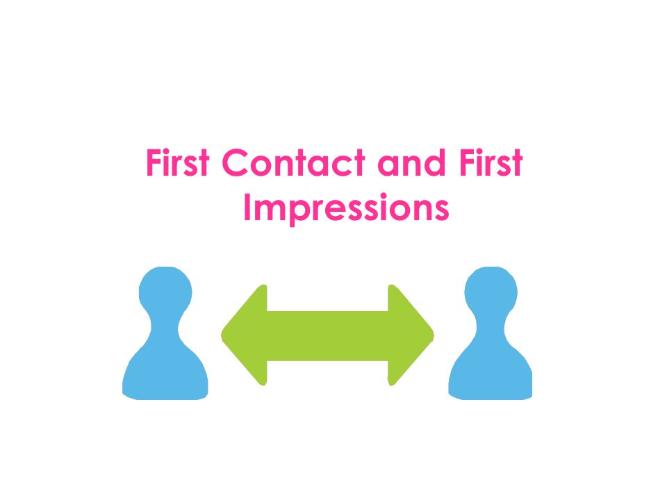 First Contact and First Impressions