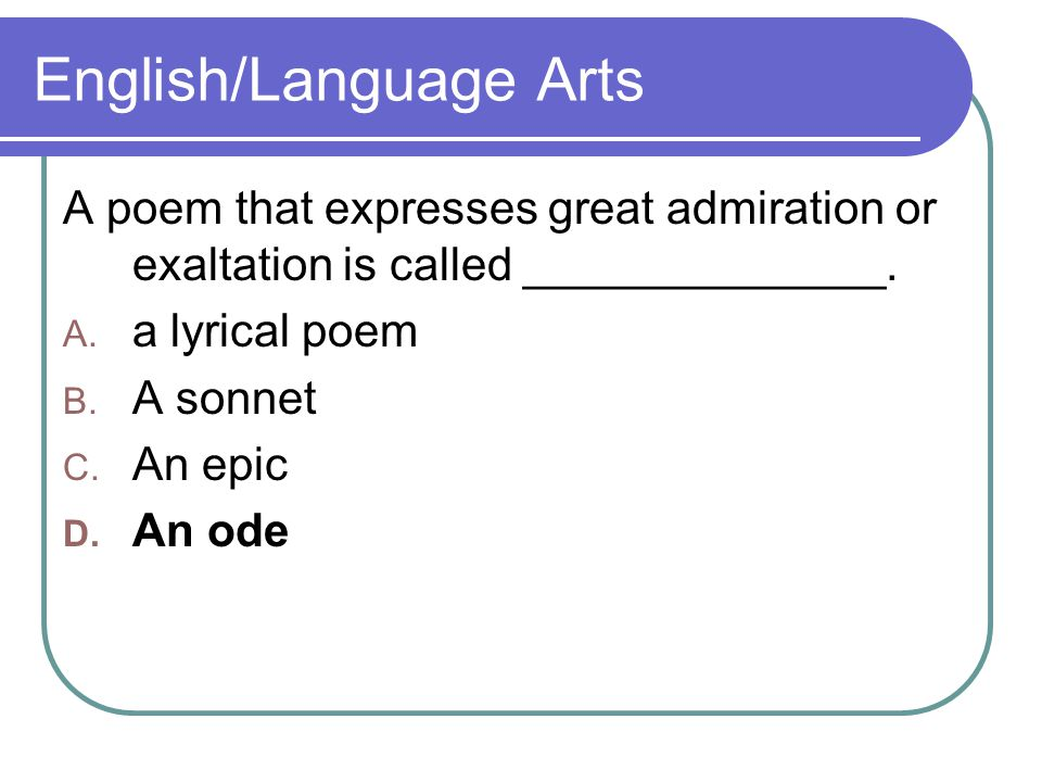 English/Language Arts A poem that expresses great admiration or exaltation is called ______________.