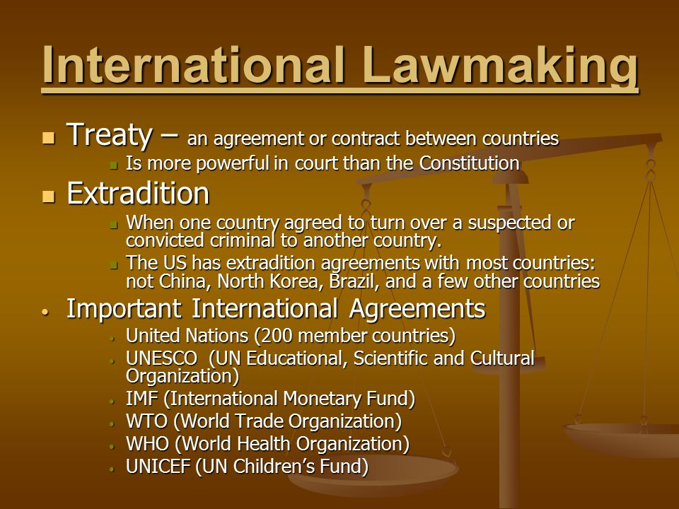 International Lawmaking Treaty – an agreement or contract between countries Treaty – an agreement or contract between countries Is more powerful in co