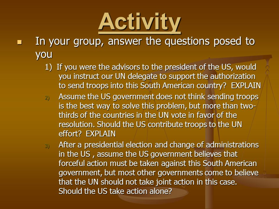 Activity In your group, answer the questions posed to you In your group, answer the questions posed to you 1) If you were the advisors to the presiden
