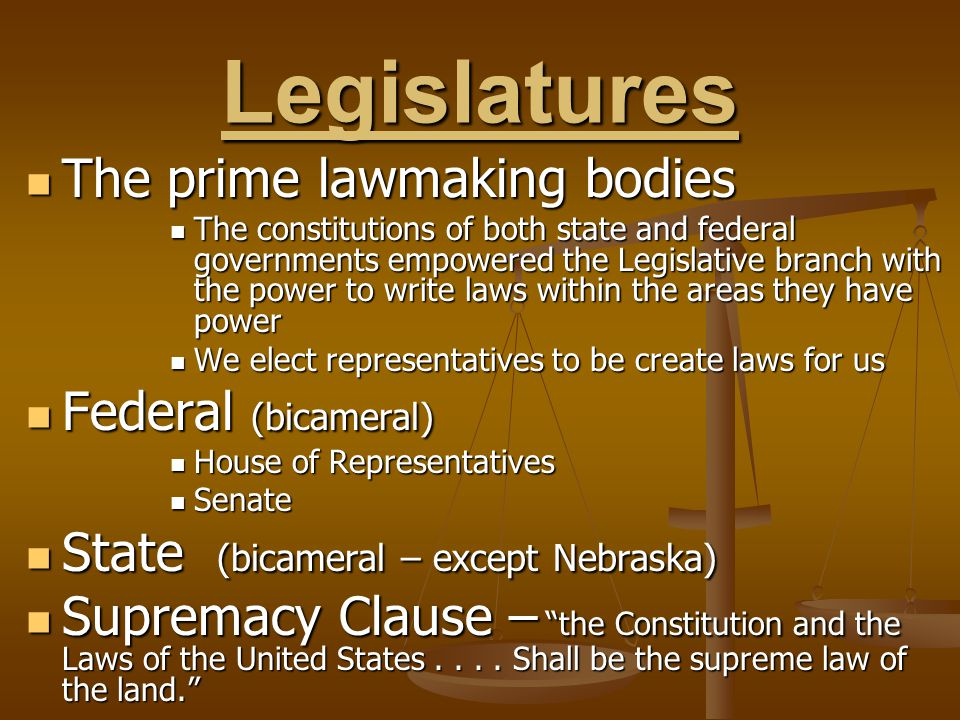 Legislatures The prime lawmaking bodies The prime lawmaking bodies The constitutions of both state and federal governments empowered the Legislative b
