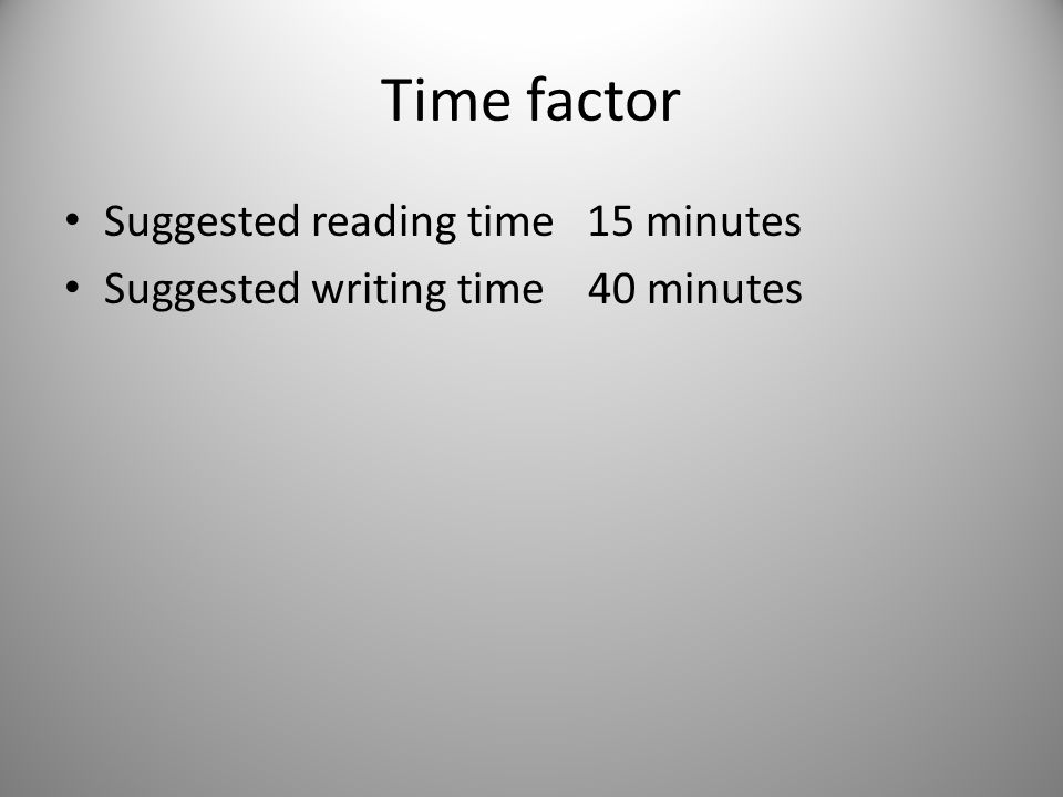 Time factor Suggested reading time 15 minutes Suggested writing time 40 minutes