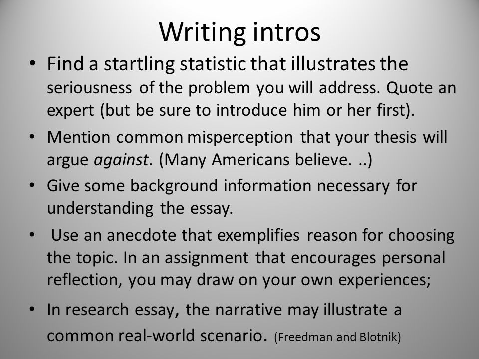 Writing intros Find a startling statistic that illustrates the seriousness of the problem you will address.