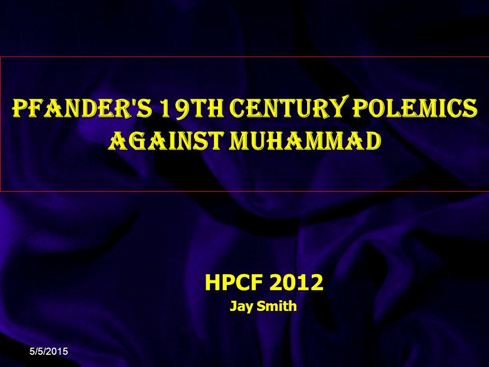 Pfander s 19th century polemics against Muhammad HPCF 2012 Jay Smith 5/5/2015