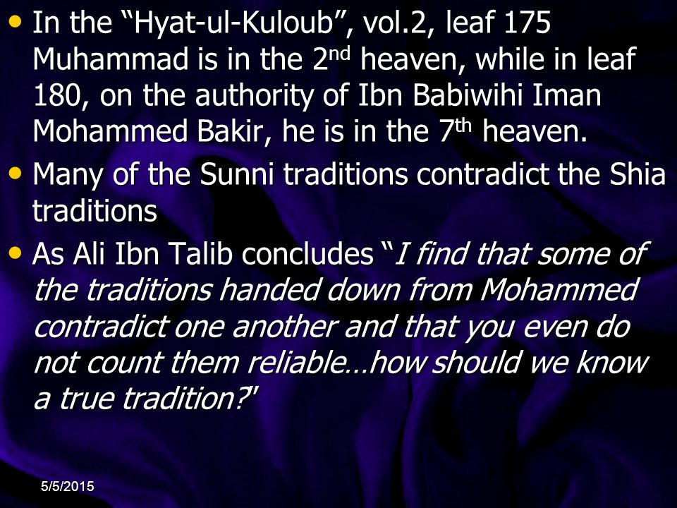In the Hyat-ul-Kuloub , vol.2, leaf 175 Muhammad is in the 2 nd heaven, while in leaf 180, on the authority of Ibn Babiwihi Iman Mohammed Bakir, he is in the 7 th heaven.