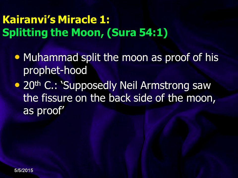 Kairanvi's Miracle 1: Splitting the Moon, (Sura 54:1) Muhammad split the moon as proof of his prophet-hood Muhammad split the moon as proof of his pro