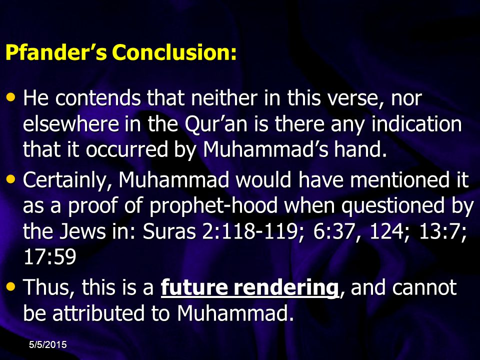 Pfander's Conclusion: He contends that neither in this verse, nor elsewhere in the Qur'an is there any indication that it occurred by Muhammad's hand.
