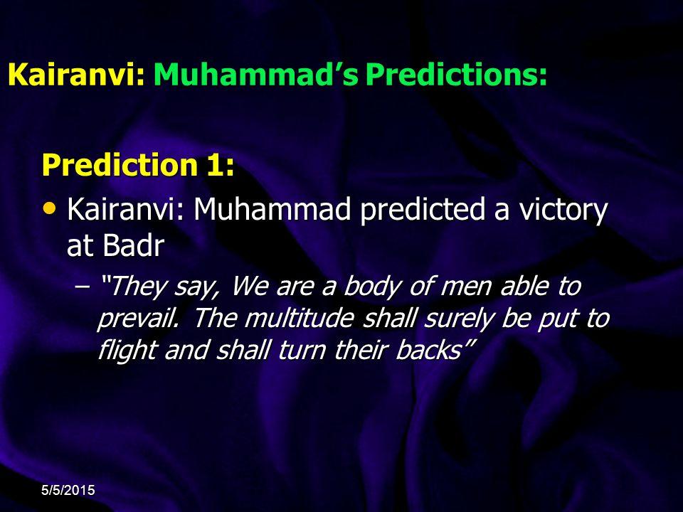 Kairanvi: Muhammad's Predictions: Prediction 1: Kairanvi: Muhammad predicted a victory at Badr Kairanvi: Muhammad predicted a victory at Badr – They say, We are a body of men able to prevail.
