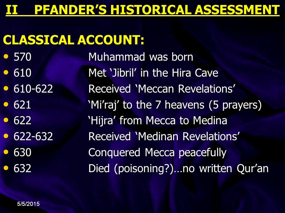II PFANDER'S HISTORICAL ASSESSMENTII PFANDER'S HISTORICAL ASSESSMENT CLASSICAL ACCOUNT: 570Muhammad was born 570Muhammad was born 610Met 'Jibril' in t
