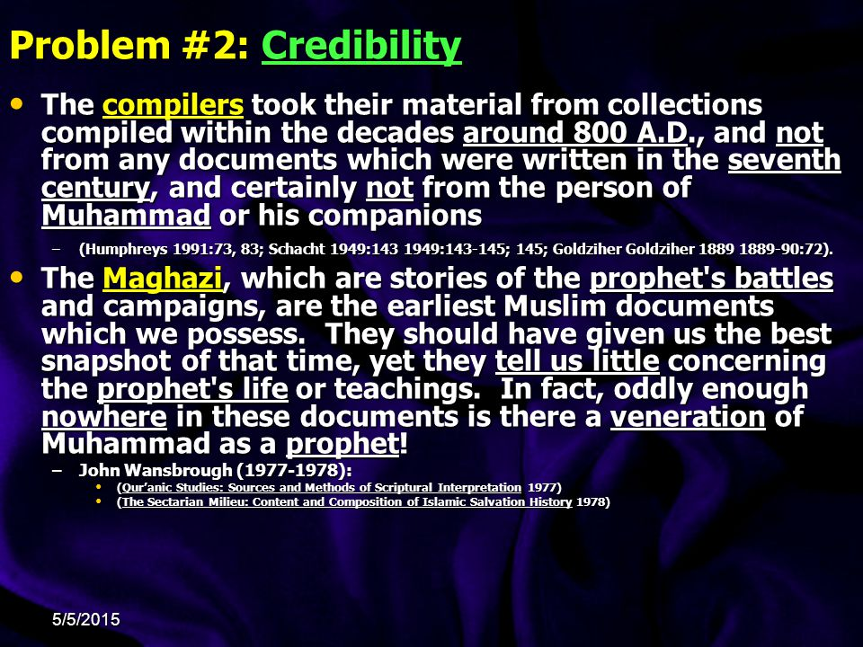 Problem #2: Credibility The compilers took their material from collections compiled within the decades around 800 A.D., and not from any documents whi