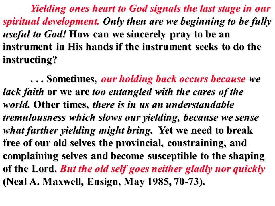 1) Hel.3:29: Lay hold upon word of God 2) Hel. 3:35: Yield heart to God 3) Hel.