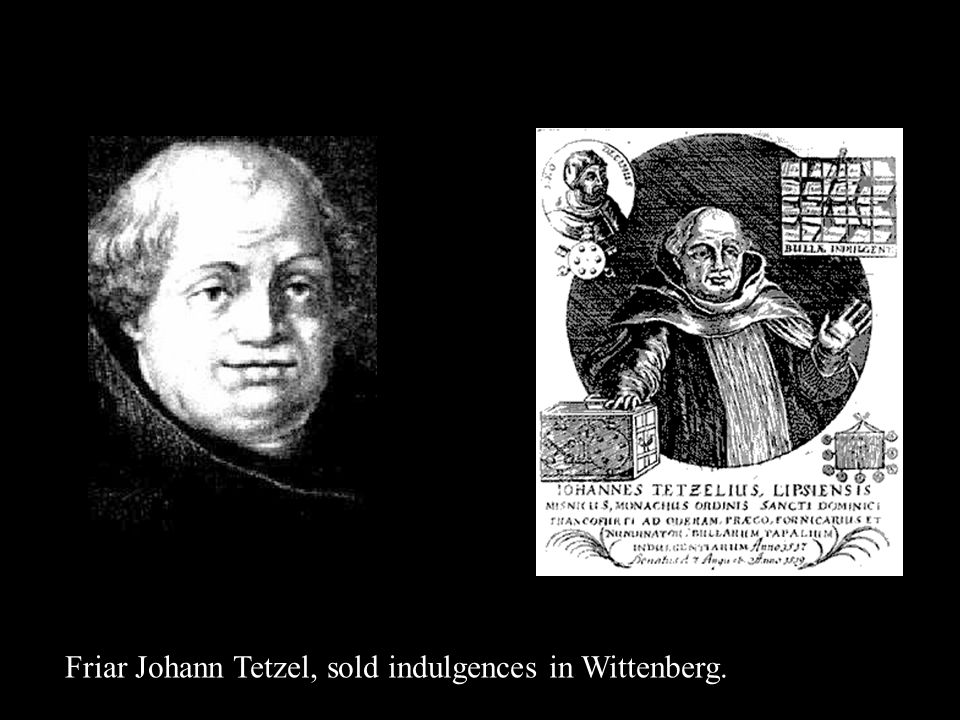 Friar Johann Tetzel, sold indulgences in Wittenberg.