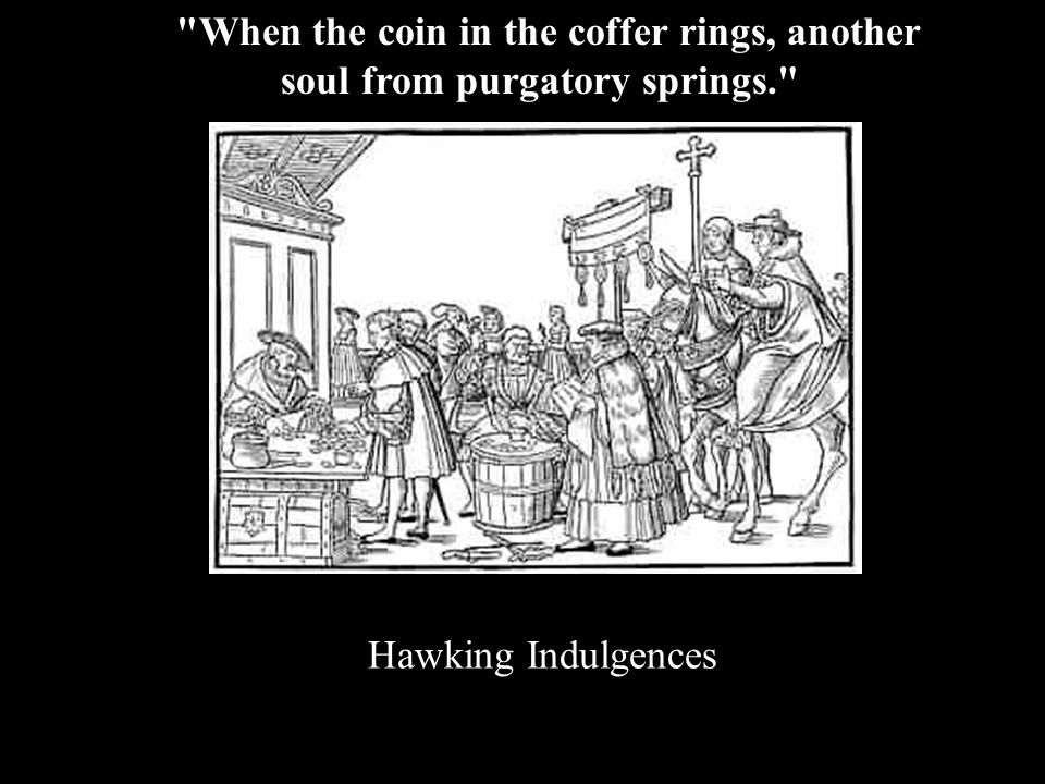 Hawking Indulgences When the coin in the coffer rings, another soul from purgatory springs.