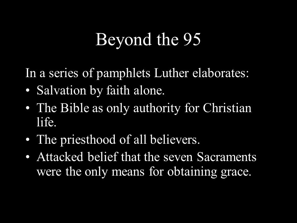 Beyond the 95 In a series of pamphlets Luther elaborates: Salvation by faith alone.