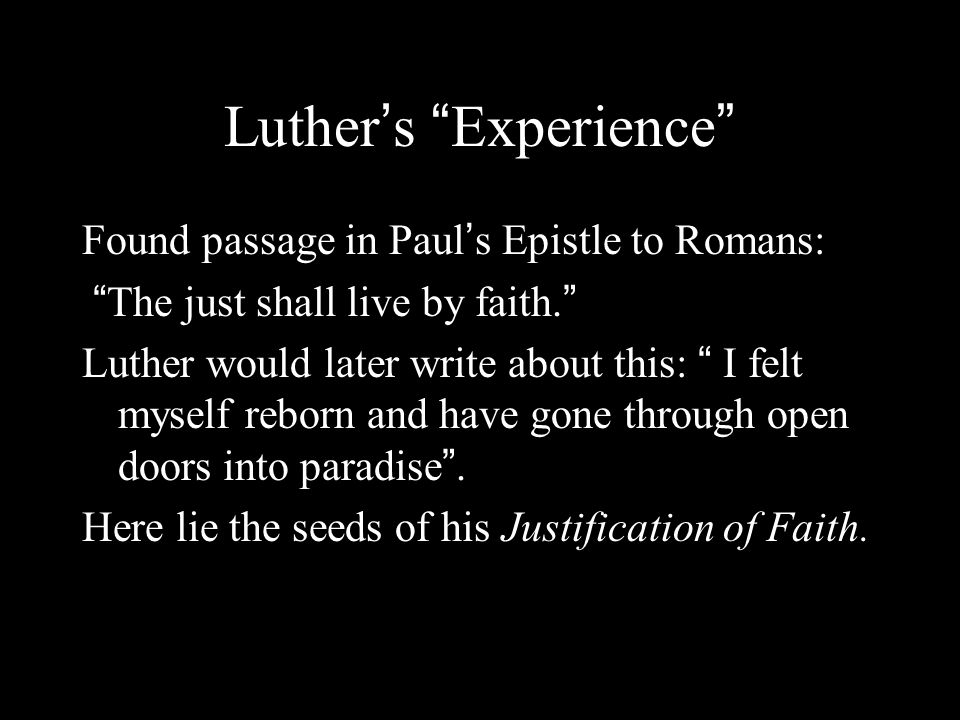 Luther ' s Experience Found passage in Paul ' s Epistle to Romans: The just shall live by faith.