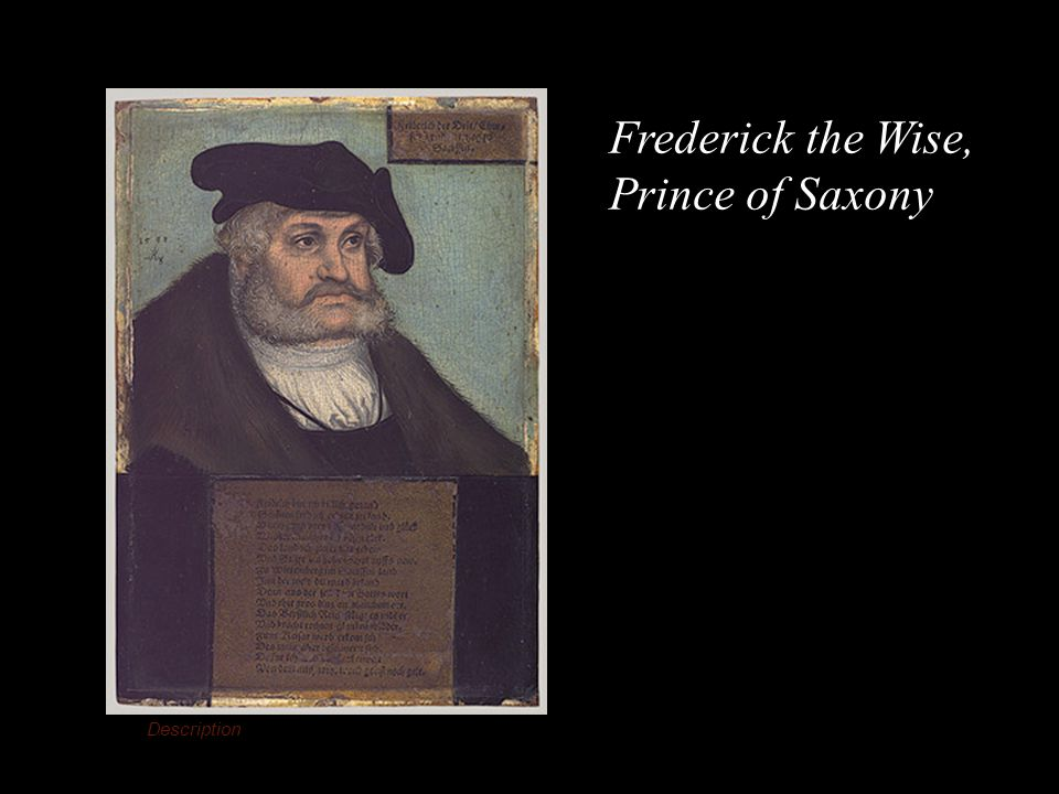Description Frederick III (1463–1525), the Wise, Elector of Saxony, 1533 Attributed to Lucas Cranach the Elder (German, 1472–1553) Frederick the Wise, Prince of Saxony