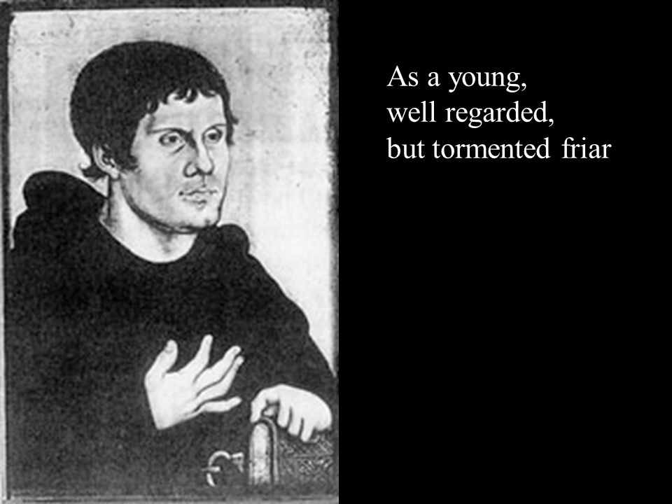 As a young, well regarded, but tormented friar