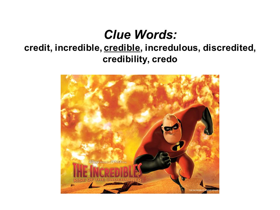 Clue Words: credit, incredible, credible, incredulous, discredited, credibility, credo