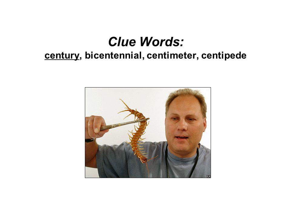 Clue Words: century, bicentennial, centimeter, centipede