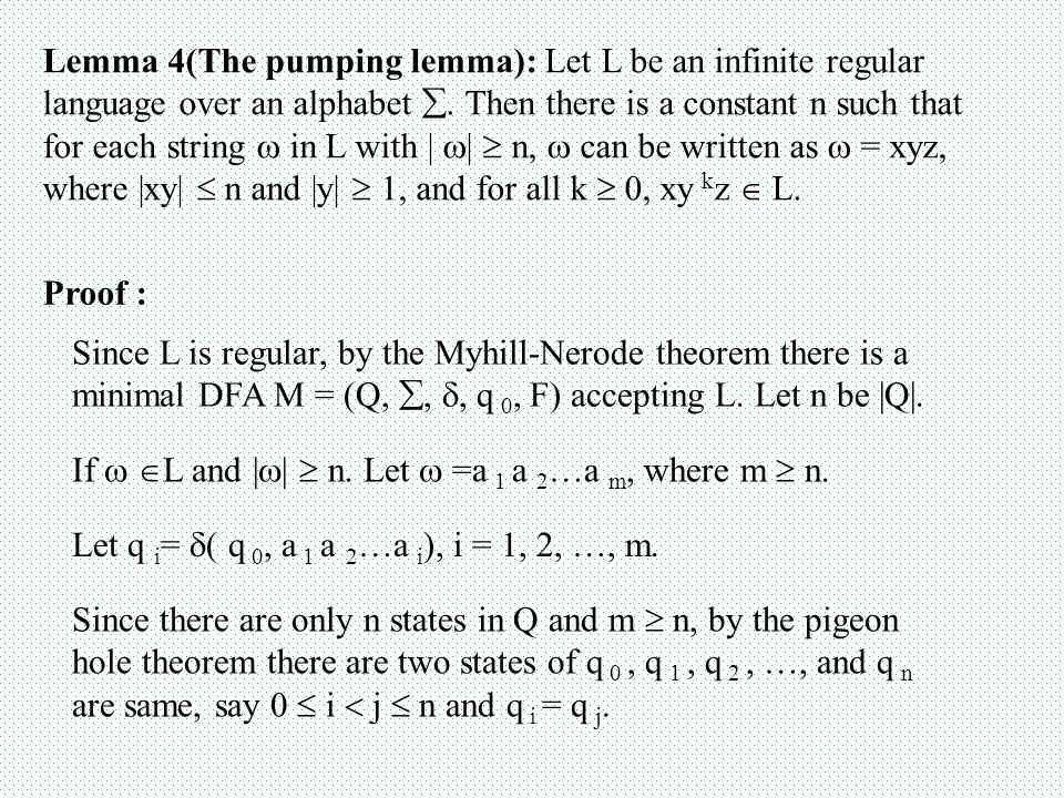 Lemma 4(The pumping lemma): Let L be an infinite regular language over an alphabet . Then there is a constant n such that for each string  in L with