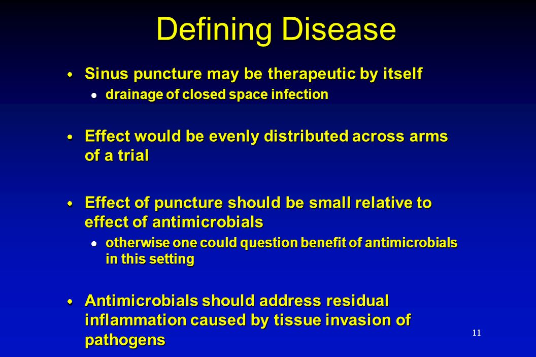 11 Defining Disease  Sinus puncture may be therapeutic by itself  drainage of closed space infection  Effect would be evenly distributed across arm