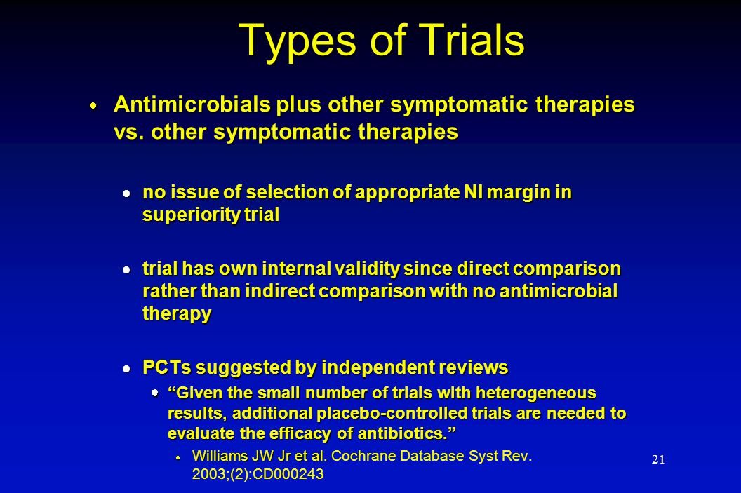 21 Types of Trials  Antimicrobials plus other symptomatic therapies vs. other symptomatic therapies  no issue of selection of appropriate NI margin