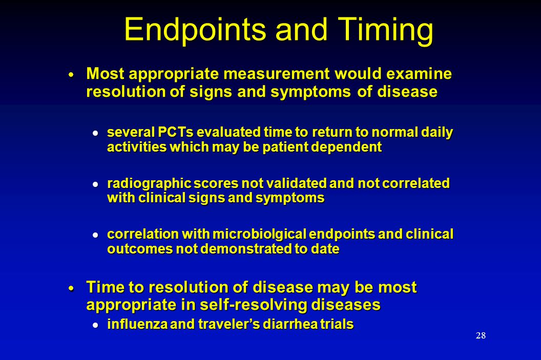28 Endpoints and Timing  Most appropriate measurement would examine resolution of signs and symptoms of disease  several PCTs evaluated time to retu