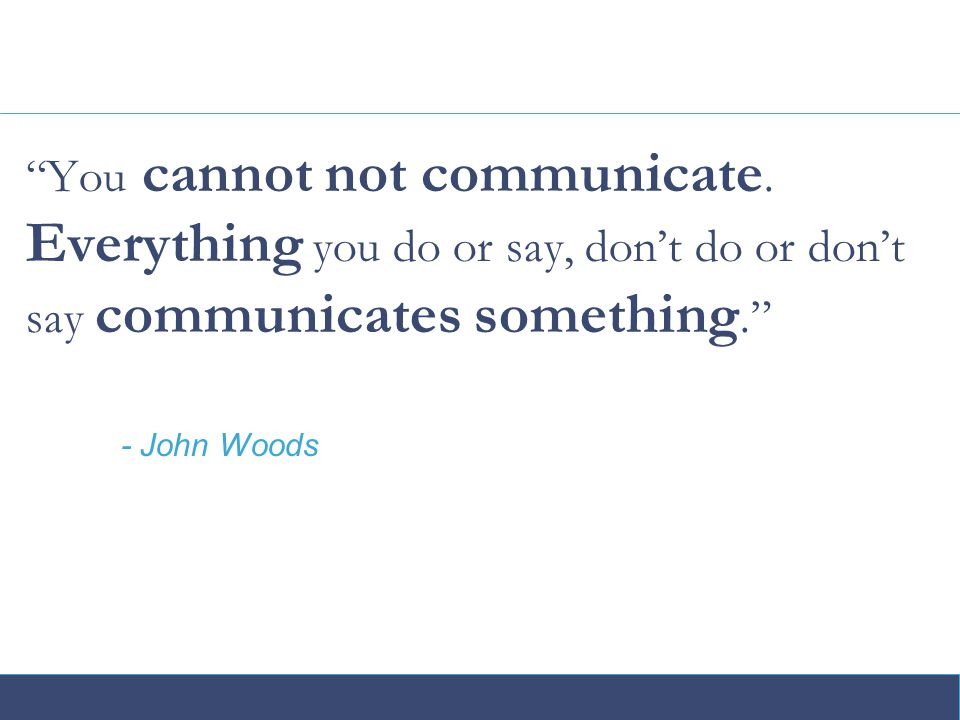 You cannot not communicate.