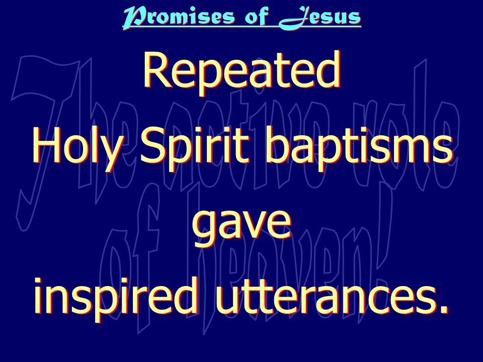 Repeated Holy Spirit baptisms gave inspired utterances.