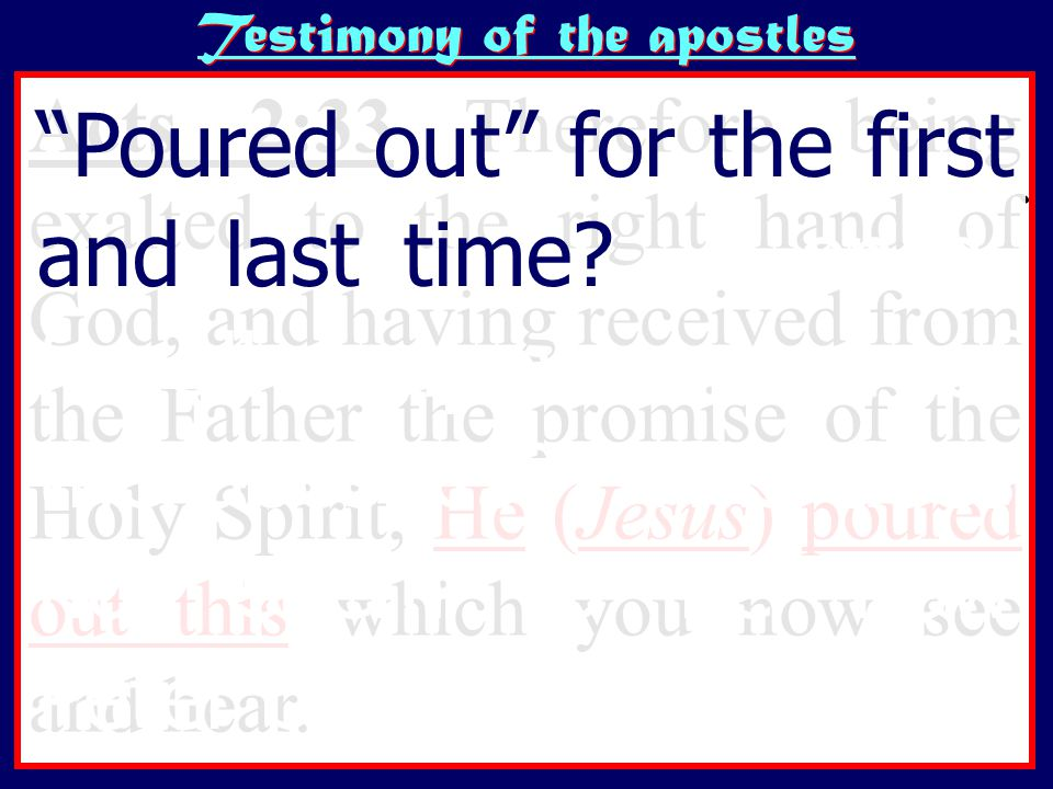 Testimony of the apostles Poured out for the first and last time.